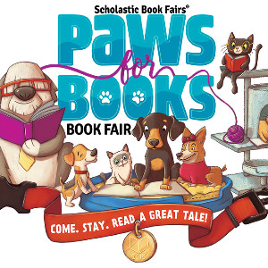 """Picture of Scholastic Books Paws for Books Book Fair with dogs and the words """"Come. Stay. Read a Great Tale!"""""""