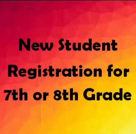 Text: New student Registration for 7th or 8th Grade
