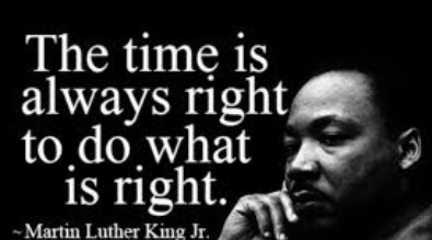 "Photo of the Rev. Dr. Martin Luther King Jr. with a quote - ""The time is always right to do what is right."""
