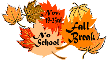 Fall Break; Nov. 19-23. No School