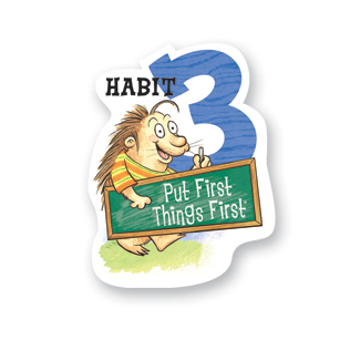 Leader In Me...Habit 3: Put First Things First