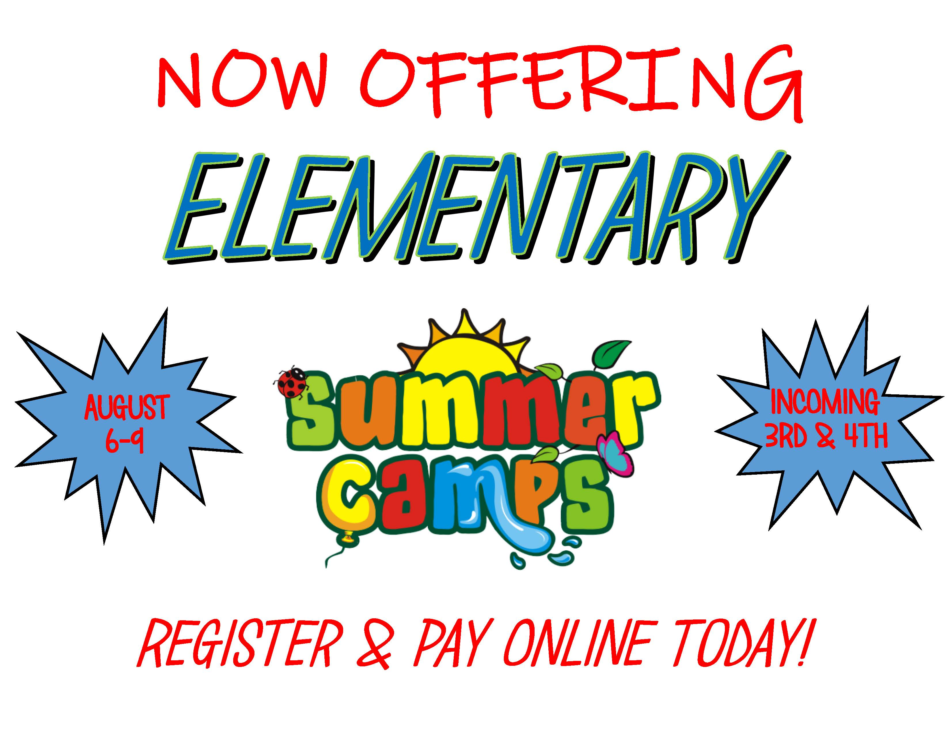 NOW OFFERING Elementary Summer Camps!