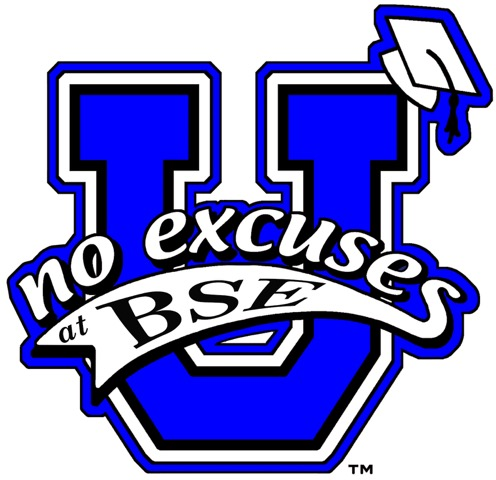 B. S. E. is a No Excuses University Campus!!