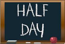 Half Days ~ Dismissal @ 12:17pm